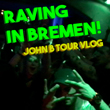 TOUR VIDEO: Raving in Bremen!